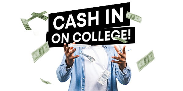 Cash in on College!